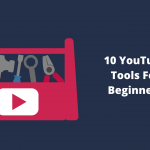 10 YouTube Tools to Speed up Your Subscribers Growth